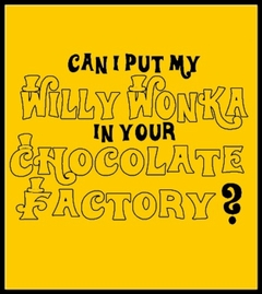 Can I Put My Willy Wonka... T-Shirt