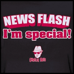 Charlie Says - News Flash I'm Special! T-Shirt