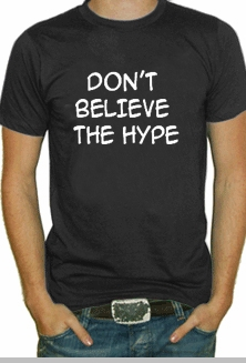 Don t believe the hype t shirt