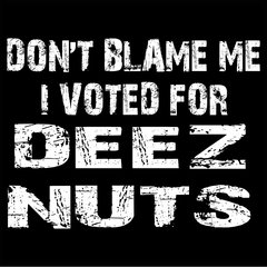 Don't Blame Me, I Voted For Deez Nuts Mens T-shirt
