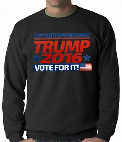 Don't Just Hope For Change, Vote For It - Trump 2016 Adult Crewneck