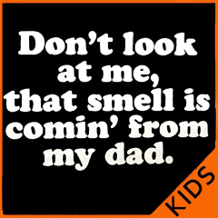 Don't Look At Me That Smell Is Commin From My Dad  Kid's T-Shirt