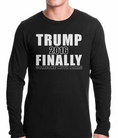 Donald Trump 2016 Finally Someone With Balls Thermal Shirt