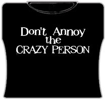 Dont Annoy The Crazy Person Girls T-Shirt