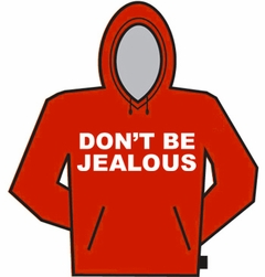 Dont Be Jealous Hoodie
