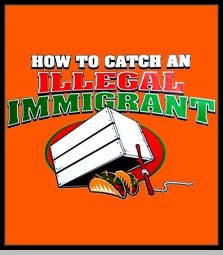 How To Catch an Illegal Immigrant T-Shirt<!-- Click to Enlarge-->