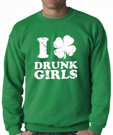 I Love Drunk Girls Adult Crewneck