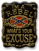 I'm A Rebel Whats Your Excuse Lapel Pin