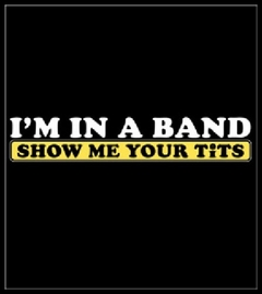 I'm In A Band Show Me Your Tits T-Shirt