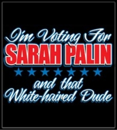 I'm Voting For Palin (And That White Haired Dude) T-Shirt :: McCain Palin Presidential T-Shirt
