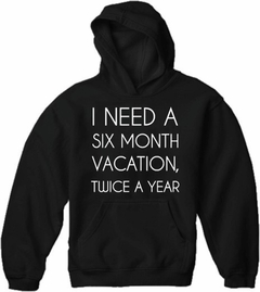 I Need A 6 Month Vacation Adult Hoodie