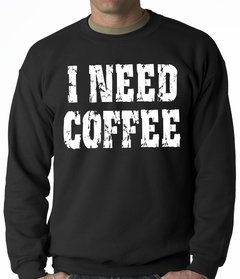 I Need Coffee Adult Crewneck