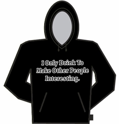 I Only Drink  to Make Other People More Interesting Hoodie