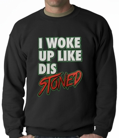 I Woke Up Like Dis, Stoned Adult Crewneck