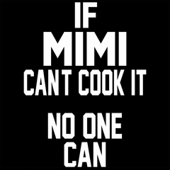 If Mimi Can't Cook It, No One Can Mens T-shirt