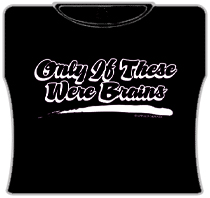 If Only These Were Brains Girls T-Shirt