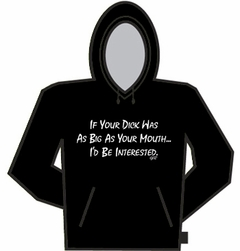 If Your Dick Was as Big as Your Mouth Hoodie