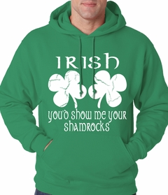 Irish You'd Show Me Your Shamrocks St. Patrick's Day Adult Hoodie