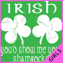 Irish You'd Show Me Your Shamrocks St. Patrick's Day Girls T-shirt