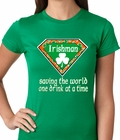 Irishman Saving The World One Drink At a Time Ladies T-shirt