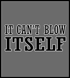 It Can't Blow Itself T-Shirt