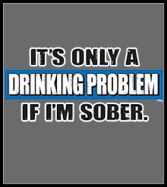 It's  A Drinking Problem If I'm Sober T-Shirt