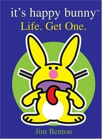 Jim Benton Happy Bunny Book: Life. Get One.
