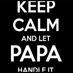 Keep Calm and Let Papa Handle It Mens T-shirt
