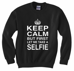 Keep Calm But First Let Me Take A Selfie Crew Neck Sweatshirt