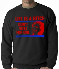 Life is a B*tch, Don't Vote For One Adult Crewneck