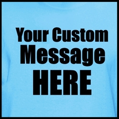 Personalized Custom T-shirts - Mens Custom Saying Shirt (Teal Blue)