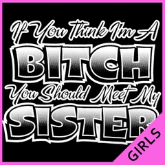 My Sisters A Bitch Girl's T-Shirt