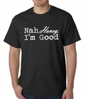 Nah Honey, I'm Good Mens T-shirt