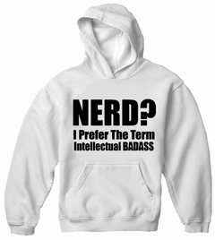 Nerd? I Prefer the Term Intellectual Bad Ass Adult Hoodie