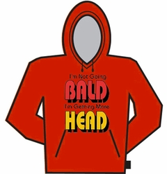 Not Going Bald, Getting More Head Hoodie