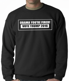 Obama You're Fired! Vote Donald Trump 2016 Adult Crewneck