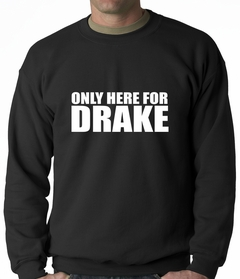 Only Here For Drake Adult Crewneck