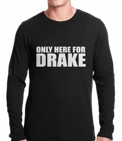 Only Here For Drake Thermal Shirt