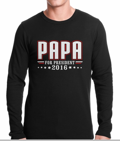 PAPA for PRESIDENT 2016 - Vote for Papa Thermal Shirt<!-- Click to Enlarge-->