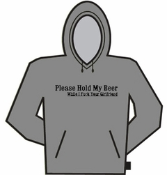 Please Hold My Beer Hoodie