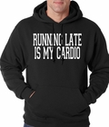 Running Late is my Cardio Adult Hoodie