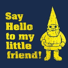 """Say Hello to My Little Friend T-Shirt  """"Me you and Dupree"""""""