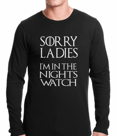 Sorry Ladies, I'm In The Nights Watch Thermal Shirt