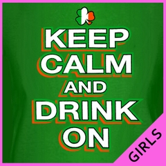 St. Patrick's Day Shirts - Keep Calm and Drink On Girl's T-Shirt