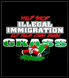 Stop Illegal Immigration Cut your Own Grass T-Shirt