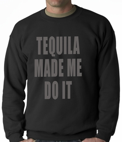 Tequila Made Me Do It Drinking Adult Crewneck