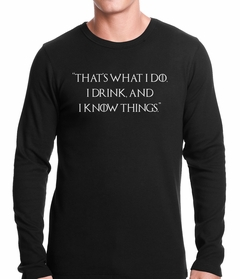 Thats What I Do. I Drink and I Know Things Thermal Shirt