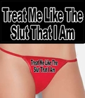 Treat Me Like The Slut I Am Thong