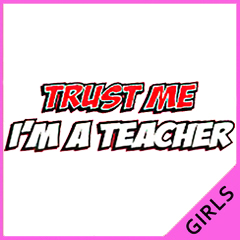Trust Me I'm A Teacher Girls T-Shirt