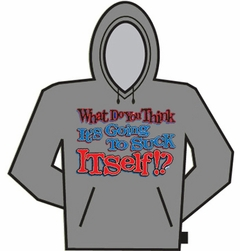What Do You Think, Its Gonna Suck Itself? Hoodie